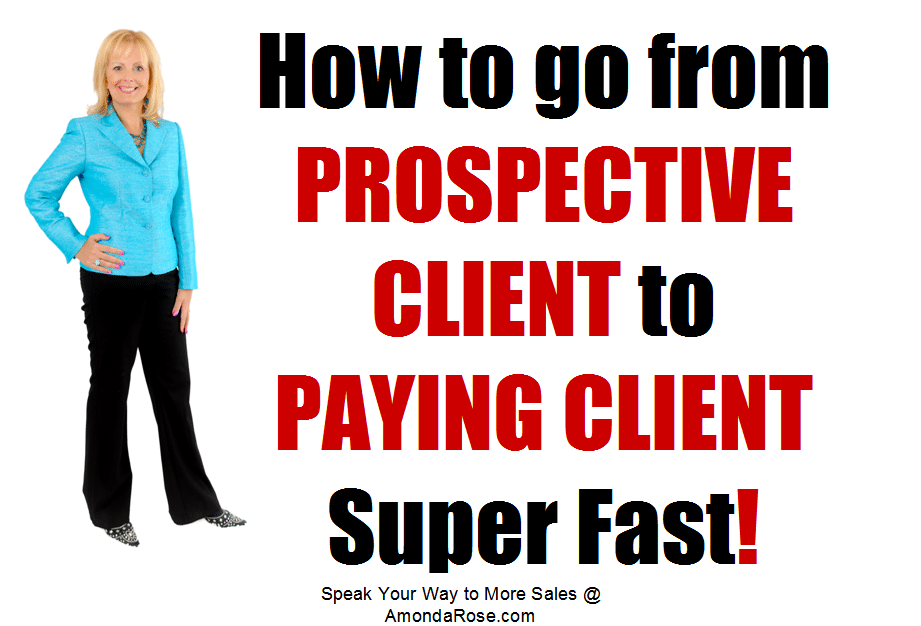 Close More SALES – How to go from PROSPECTIVE CLIENT to PAYING CLIENT Super Fast!