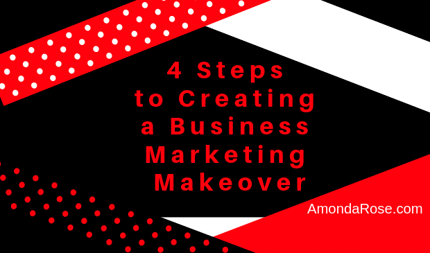 4 Steps to Creating a Business Marketing Makeover