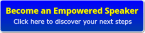 blue button with yellow lettering, become an empowered speaker, click here to discover your next steps