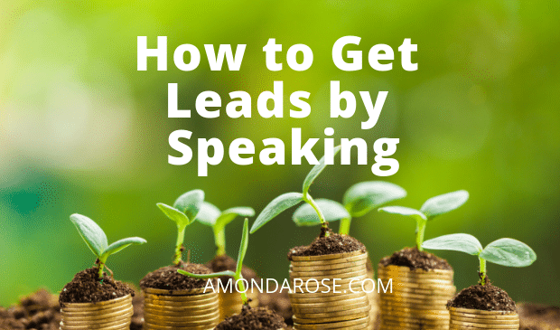 How to Get Leads by Speaking: Inspire – Impact – Influence – Income