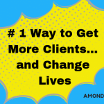 blue background with yellow blurb, #1 way to get more clients ... and change lives