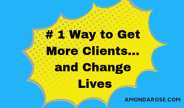Number One Way on How to Get More Clients and Change Lives