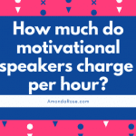 How much do motivational speakers charge per hour