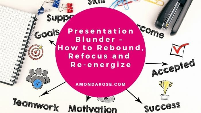 Presentation Blunder – How to Rebound, Refocus and Re-energize after a Presentation Disaster