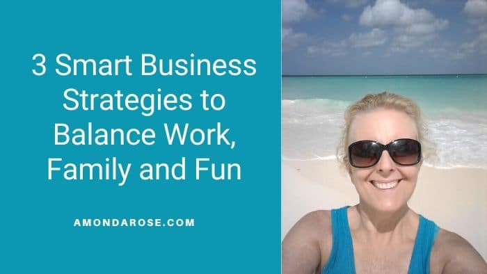 3 Smart Business Strategies to Balance Work, Family and Fun