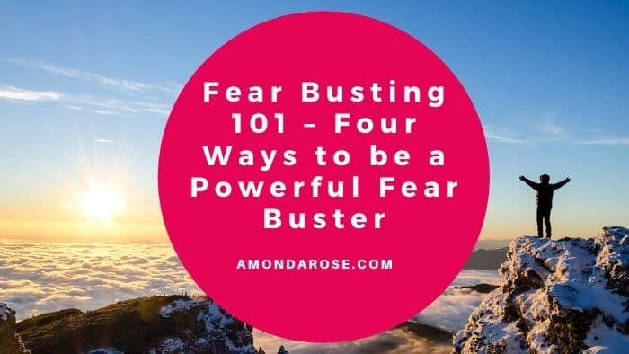 Fear Busting 101 –  Four Ways to be a Powerful Fear Buster