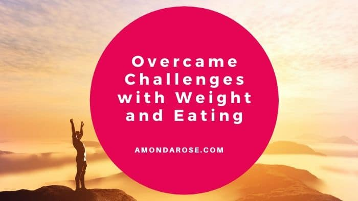 Overcame Challenges with Weight and Eating