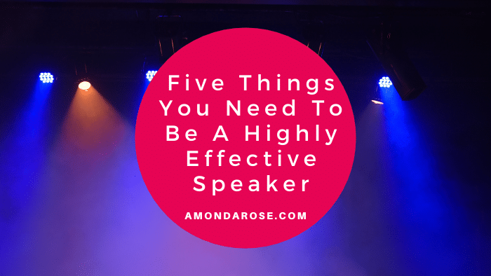 Five Things You Need To Be A Highly Effective Speaker